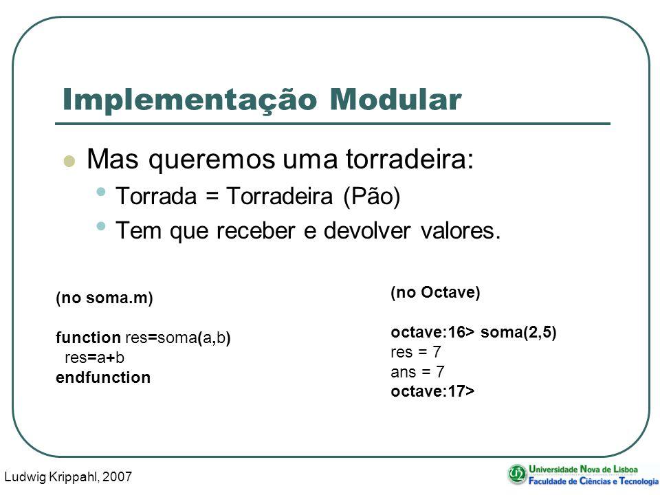 Ludwig Krippahl, 2007 29 Implementação Modular Mas queremos uma torradeira: Torrada = Torradeira (Pão) Tem que receber e devolver valores. (no soma.m)
