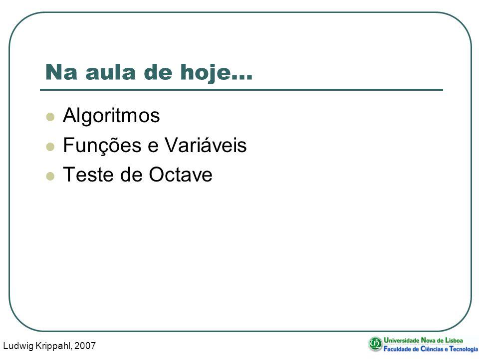 Ludwig Krippahl, 2007 3 Na aula de hoje... Algoritmos Funções e Variáveis Teste de Octave