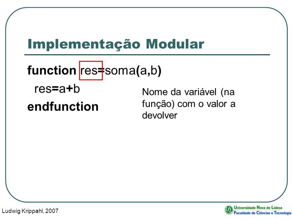 Ludwig Krippahl, 2007 31 Implementação Modular function res=soma(a,b) res=a+b endfunction Nome da variável (na função) com o valor a devolver