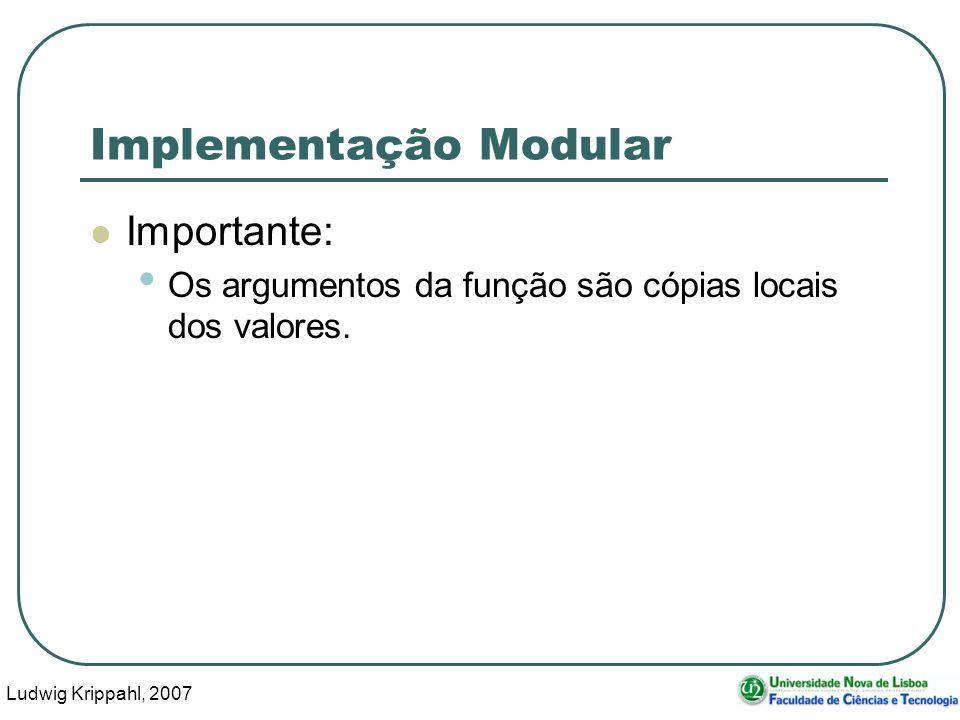 Ludwig Krippahl, 2007 36 Implementação Modular Importante: Os argumentos da função são cópias locais dos valores.