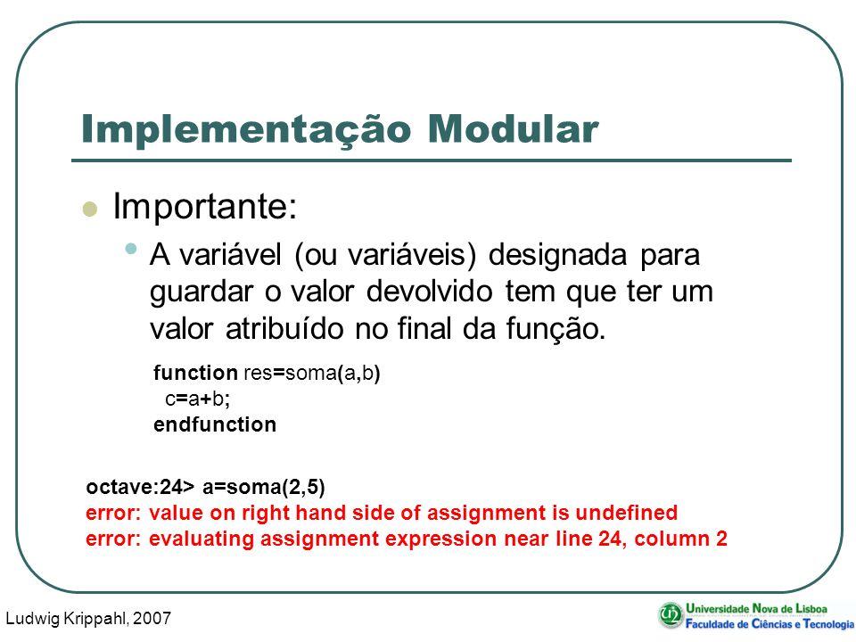 Ludwig Krippahl, 2007 39 Implementação Modular Importante: A variável (ou variáveis) designada para guardar o valor devolvido tem que ter um valor atribuído no final da função.