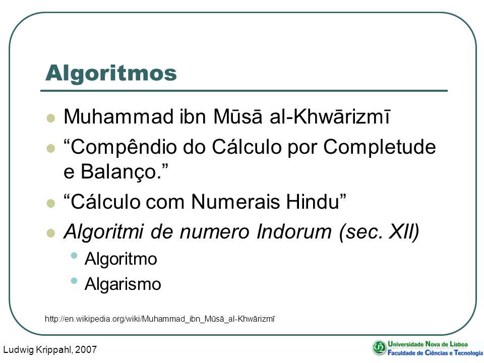 Ludwig Krippahl, 2007 4 Algoritmos Muhammad ibn Mūsā al-Khwārizmī Compêndio do Cálculo por Completude e Balanço. Cálculo com Numerais Hindu Algoritmi