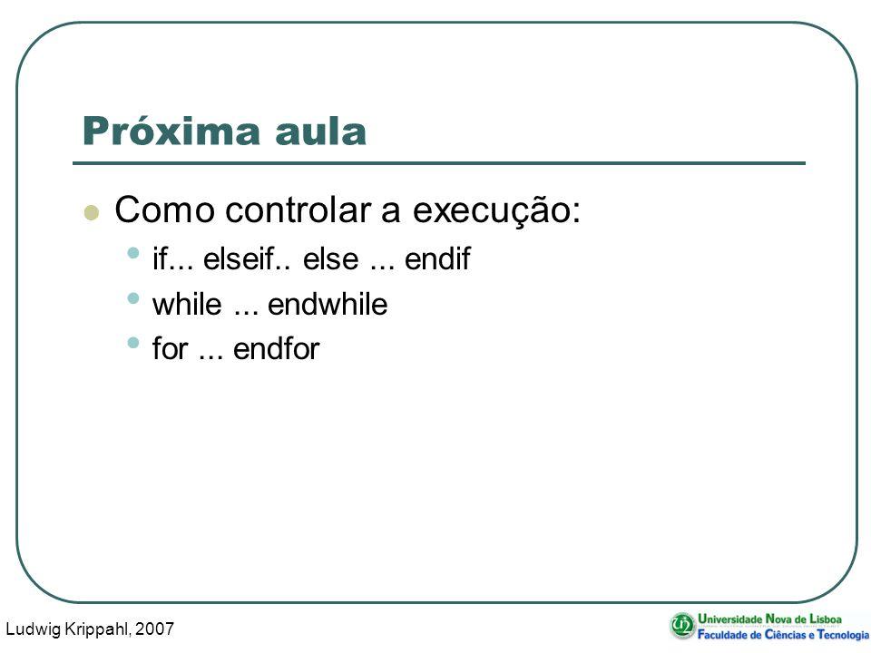Ludwig Krippahl, 2007 41 Próxima aula Como controlar a execução: if... elseif.. else... endif while... endwhile for... endfor