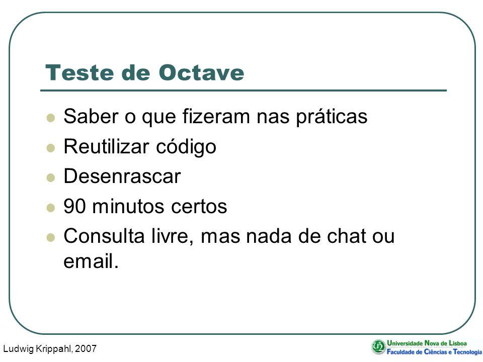 Ludwig Krippahl, 2007 42 Teste de Octave Saber o que fizeram nas práticas Reutilizar código Desenrascar 90 minutos certos Consulta livre, mas nada de chat ou email.