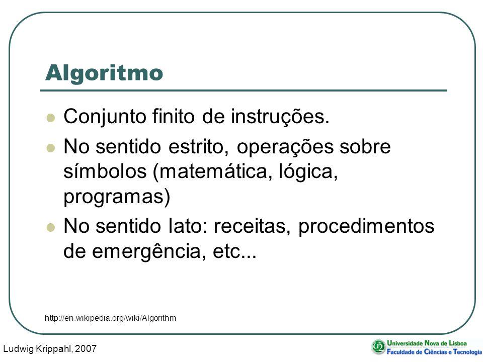 Ludwig Krippahl, 2007 5 Algoritmo Conjunto finito de instruções. No sentido estrito, operações sobre símbolos (matemática, lógica, programas) No senti