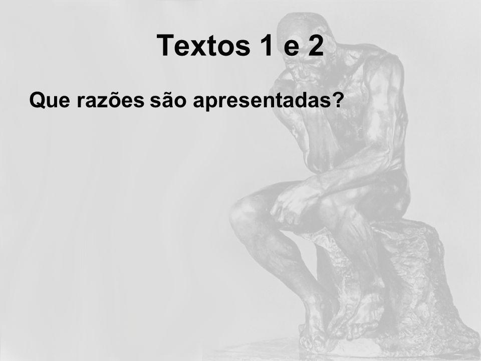 Textos 1 e 2 Que razões são apresentadas.