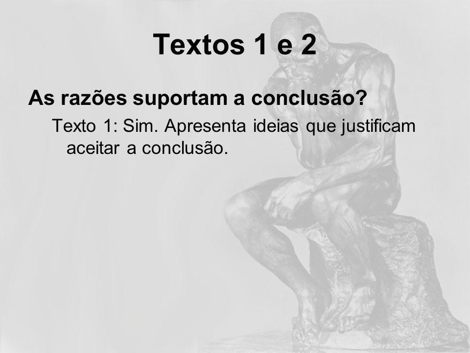 Textos 1 e 2 As razões suportam a conclusão.Texto 1: Sim.