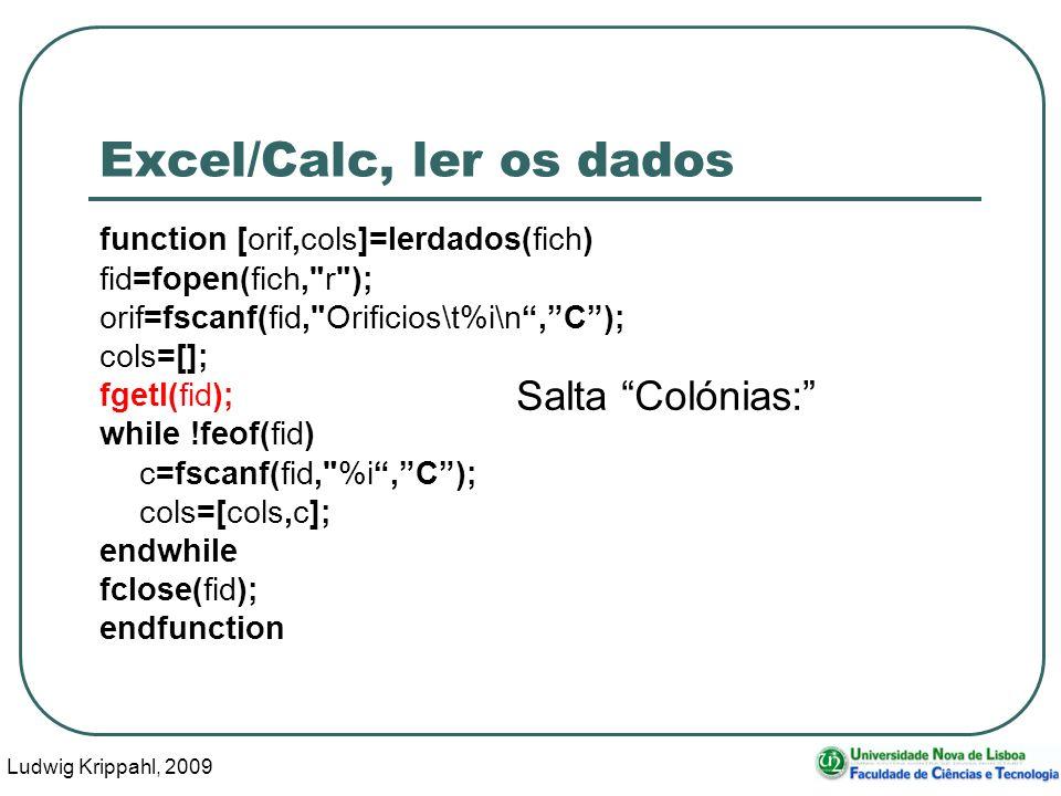 Ludwig Krippahl, 2009 14 Excel/Calc, ler os dados function [orif,cols]=lerdados(fich) fid=fopen(fich,