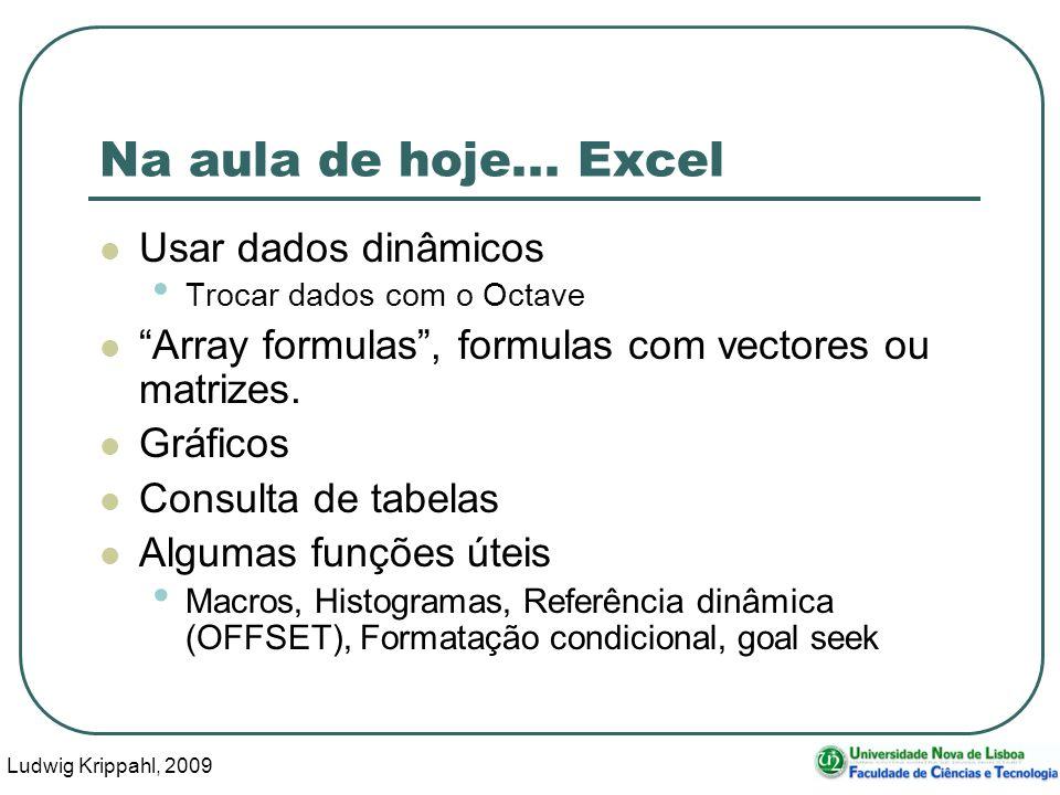 Ludwig Krippahl, 2009 3 Excel e Octave Exemplo: contar microorganismos no ar (ver aula 7) function cs=colonias(buracos, ufcs, tentativas) function u=contaufcs(buracos,cs,tentativas)