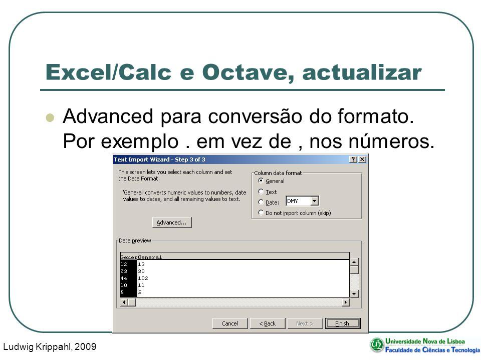 Ludwig Krippahl, 2009 24 Excel/Calc e Octave, actualizar Advanced para conversão do formato. Por exemplo. em vez de, nos números.
