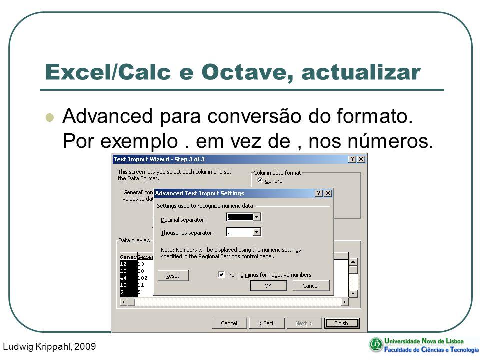 Ludwig Krippahl, 2009 25 Excel/Calc e Octave, actualizar Advanced para conversão do formato. Por exemplo. em vez de, nos números.