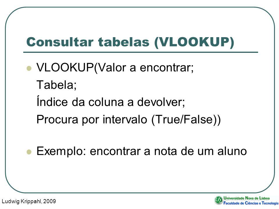 Ludwig Krippahl, 2009 34 Consultar tabelas (VLOOKUP) VLOOKUP(Valor a encontrar; Tabela; Índice da coluna a devolver; Procura por intervalo (True/False