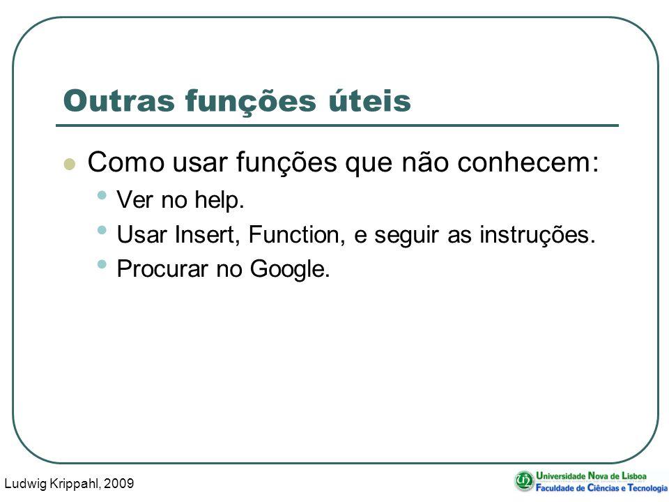Ludwig Krippahl, 2009 39 Outras funções úteis Como usar funções que não conhecem: Ver no help. Usar Insert, Function, e seguir as instruções. Procurar