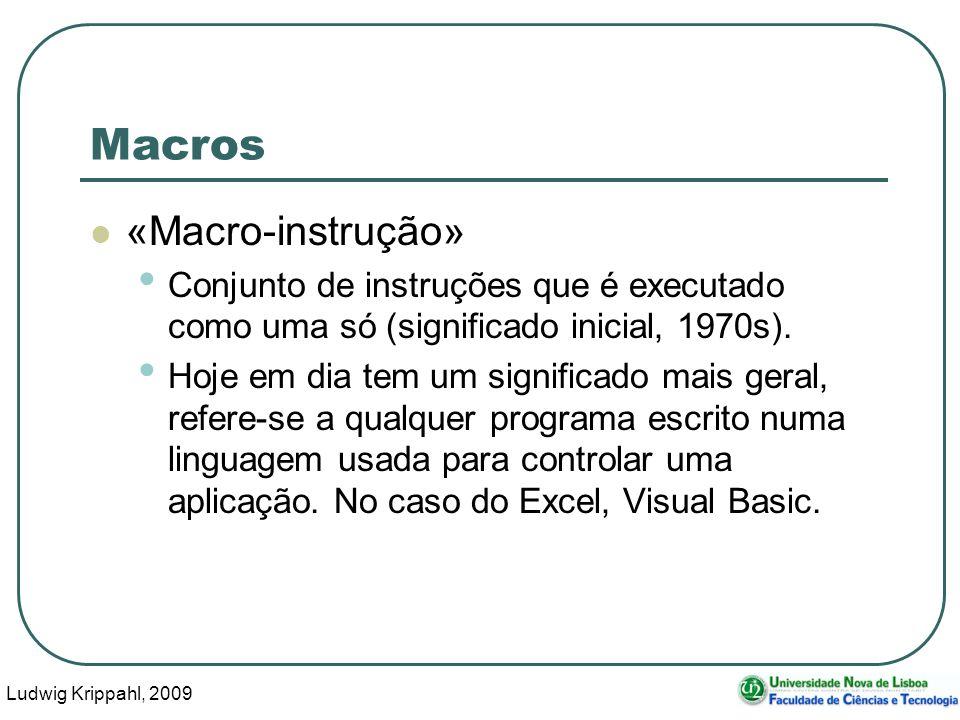Ludwig Krippahl, 2009 40 Macros «Macro-instrução» Conjunto de instruções que é executado como uma só (significado inicial, 1970s). Hoje em dia tem um