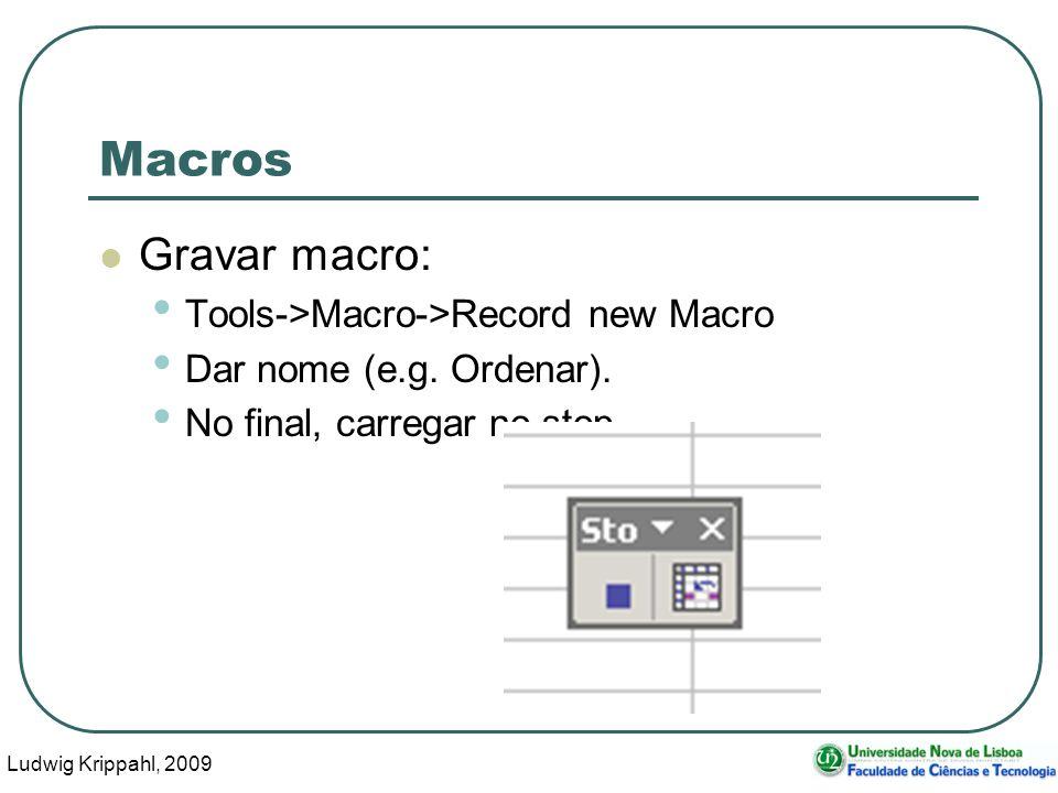 Ludwig Krippahl, 2009 43 Macros Gravar macro: Tools->Macro->Record new Macro Dar nome (e.g. Ordenar). No final, carregar no stop