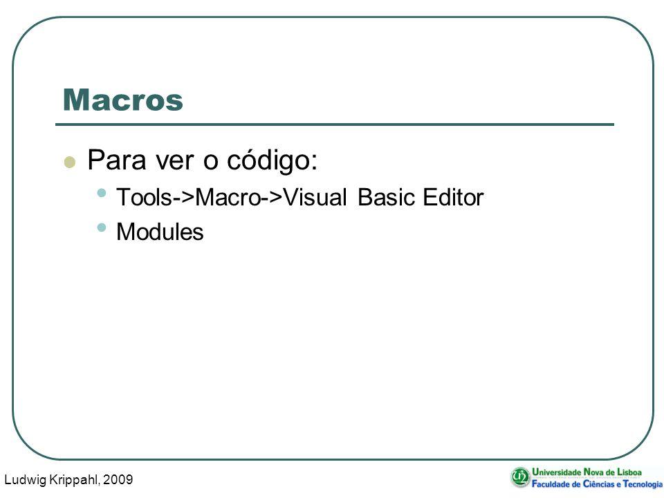 Ludwig Krippahl, 2009 46 Macros Para ver o código: Tools->Macro->Visual Basic Editor Modules