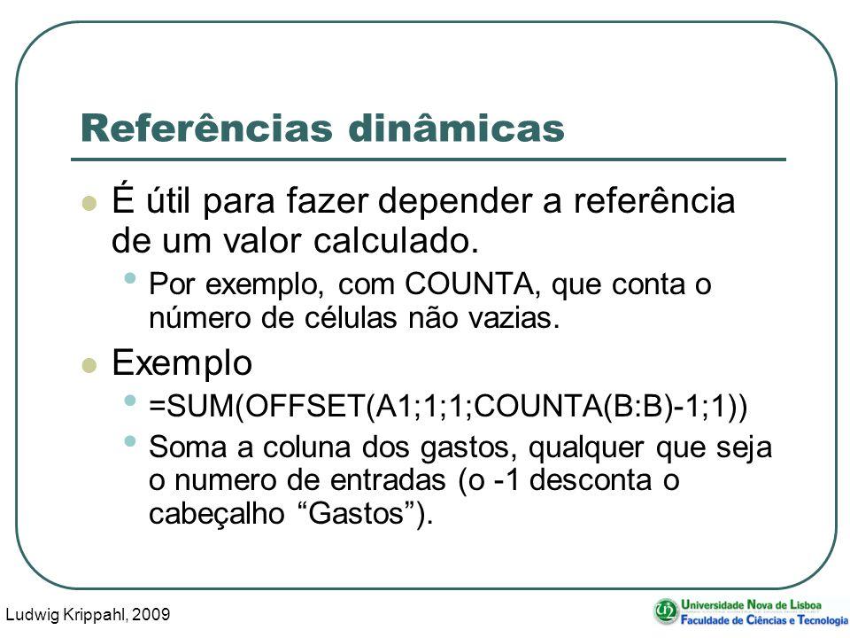 Ludwig Krippahl, 2009 53 Referências dinâmicas É útil para fazer depender a referência de um valor calculado. Por exemplo, com COUNTA, que conta o núm