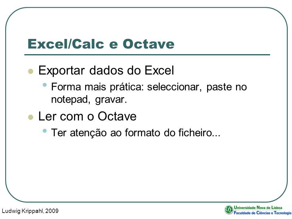 Ludwig Krippahl, 2009 9 Excel/Calc e Octave Exportar dados do Excel Forma mais prática: seleccionar, paste no notepad, gravar. Ler com o Octave Ter at