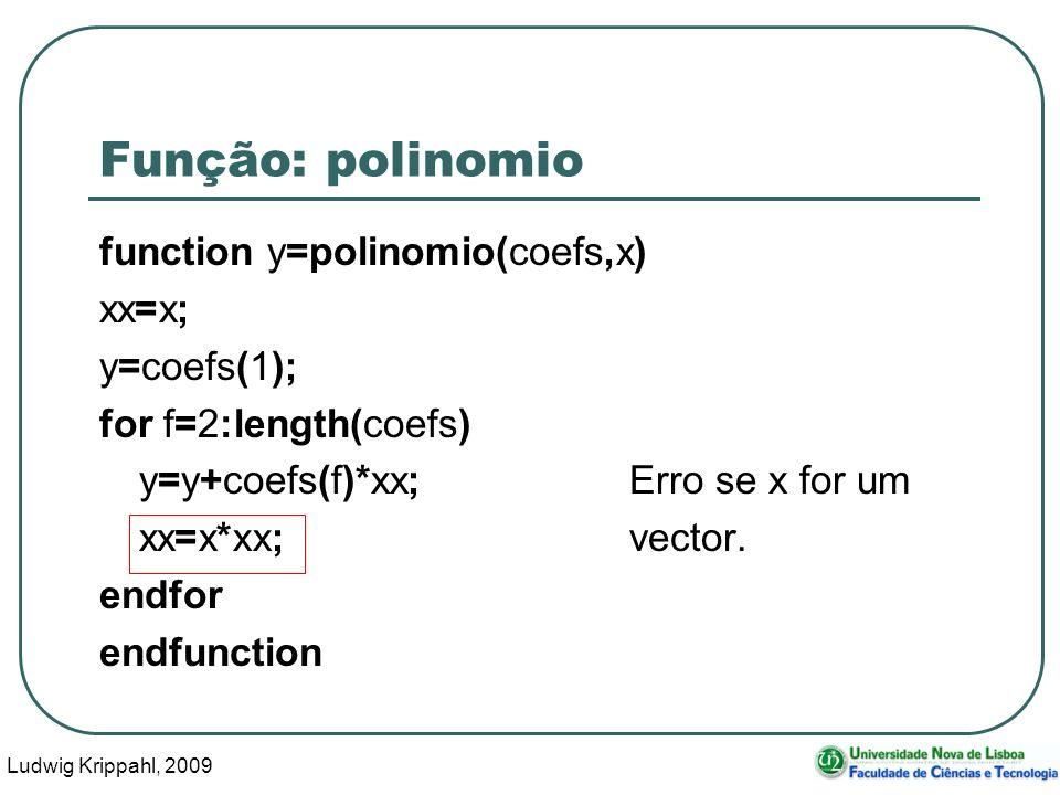 Ludwig Krippahl, 2009 17 Função: polinomio function y=polinomio(coefs,x) xx=x; y=coefs(1); for f=2:length(coefs) y=y+coefs(f)*xx;Erro se x for um xx=x*xx;vector.