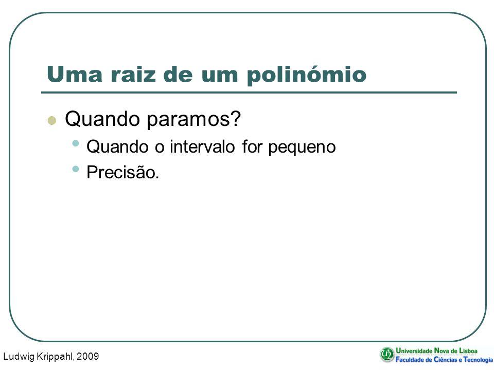Ludwig Krippahl, 2009 30 Uma raiz de um polinómio Quando paramos.