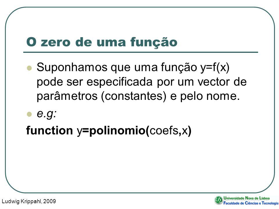 Ludwig Krippahl, 2009 44 O zero de uma função Suponhamos que uma função y=f(x) pode ser especificada por um vector de parâmetros (constantes) e pelo nome.
