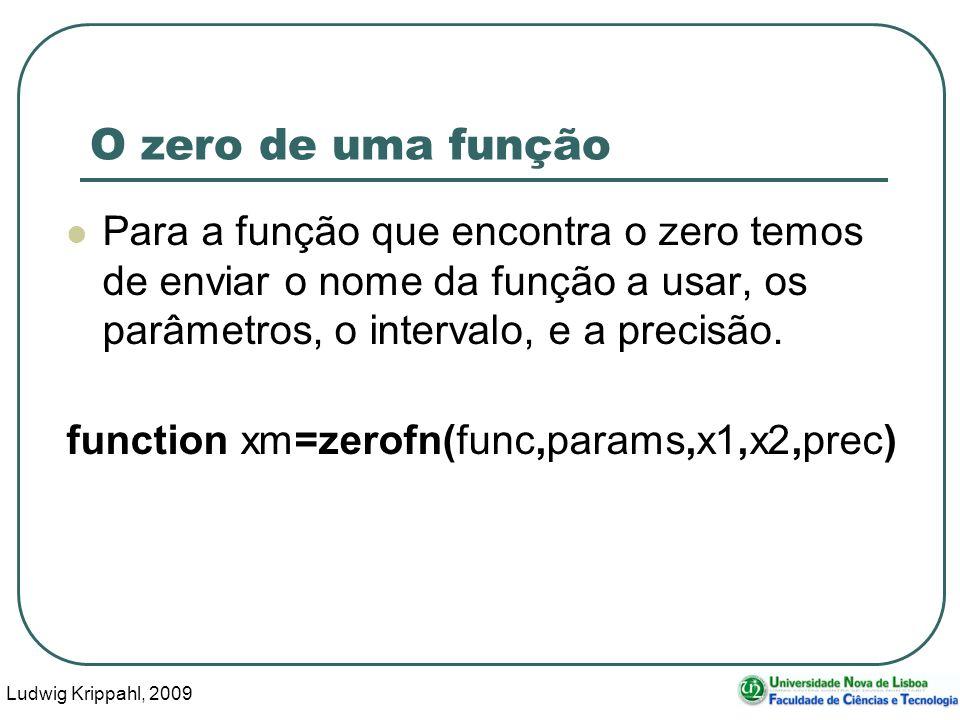 Ludwig Krippahl, 2009 48 O zero de uma função Para a função que encontra o zero temos de enviar o nome da função a usar, os parâmetros, o intervalo, e a precisão.