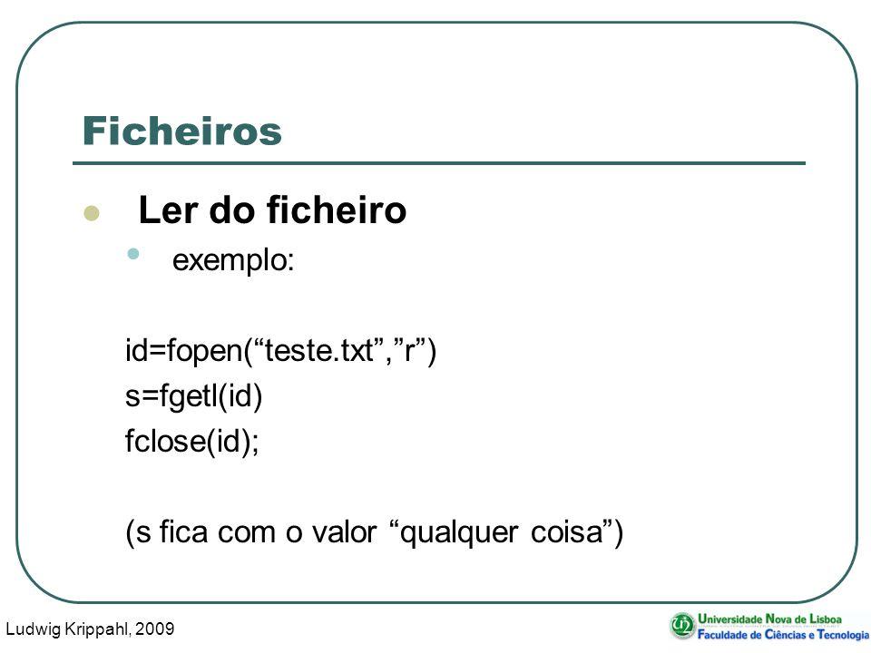 Ludwig Krippahl, 2009 58 Ficheiros Ler do ficheiro exemplo: id=fopen(teste.txt,r) s=fgetl(id) fclose(id); (s fica com o valor qualquer coisa)