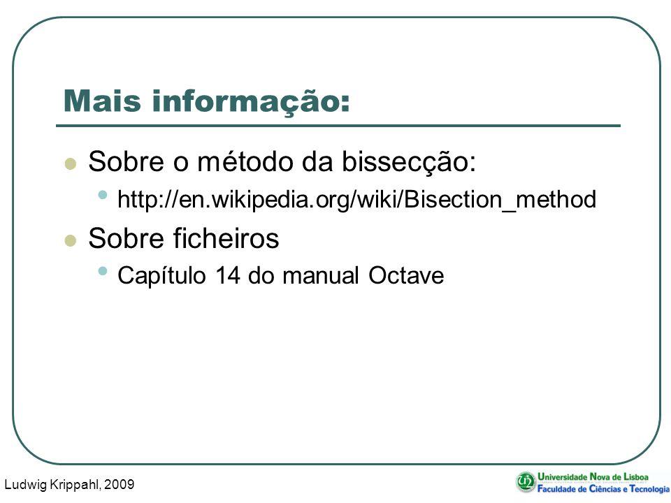 Ludwig Krippahl, 2009 61 Mais informação: Sobre o método da bissecção: http://en.wikipedia.org/wiki/Bisection_method Sobre ficheiros Capítulo 14 do manual Octave