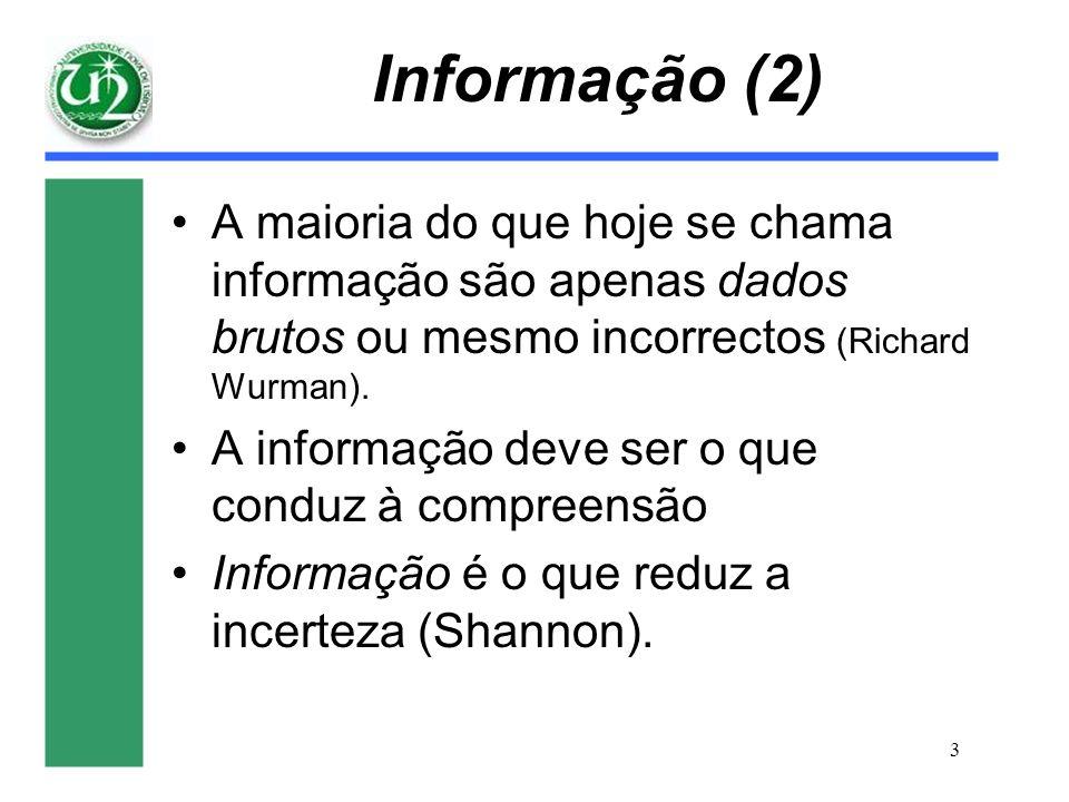 3 Informação (2) A maioria do que hoje se chama informação são apenas dados brutos ou mesmo incorrectos (Richard Wurman). A informação deve ser o que