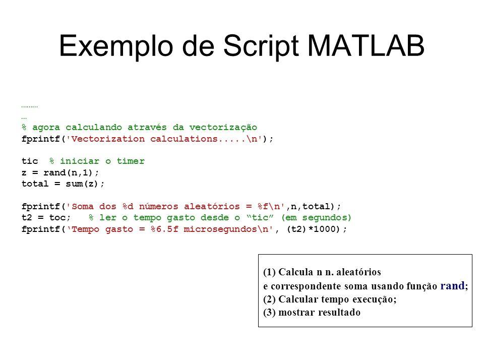 Exemplo de Script MATLAB ……… … % agora calculando através da vectorização fprintf('Vectorization calculations.....\n'); tic % iniciar o timer z = rand