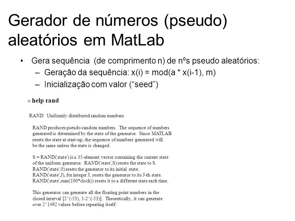 Gerador de números (pseudo) aleatórios em MatLab Gera sequência (de comprimento n) de nºs pseudo aleatórios: –Geração da sequência: x(i) = mod(a * x(i
