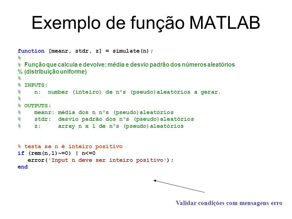 Exemplo de função MATLAB function [meanr, stdr, z] = simulate(n); % % Função que calcula e devolve: média e desvio padrão dos números aleatórios % (di