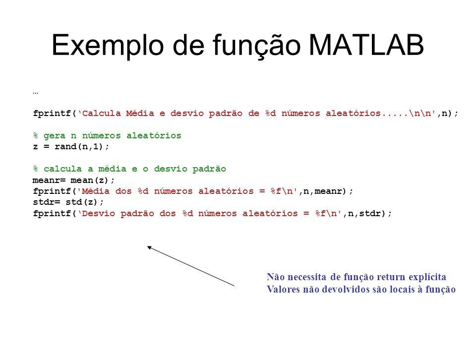 Exemplo de função MATLAB … fprintf(Calcula Média e desvio padrão de %d números aleatórios.....\n\n',n); % gera n números aleatórios z = rand(n,1); % c