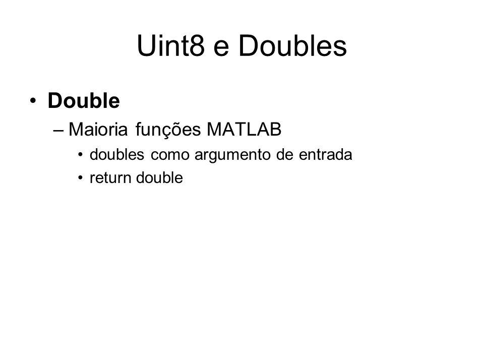 Uint8 e Doubles >> a=1:5 a = 1 2 3 4 5 >> b=uint8(a) b = 1 2 3 4 5 >> c=double(b) c = 1 2 3 4 5 >> a*2.5 ans = 2.5000 5.0000 7.5000 10.0000 12.5000 >> b*2.5 ans = 3 5 8 10 13 >> c*2.5 ans = 2.5000 5.0000 7.5000 10.0000 12.5000