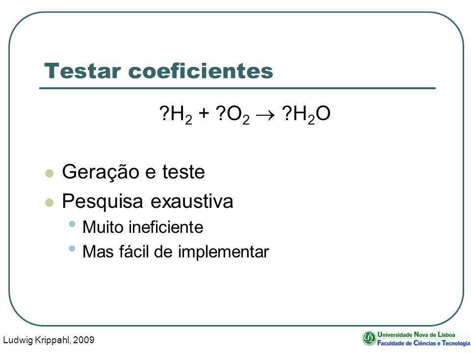 Ludwig Krippahl, 2009 11 Testar coeficientes ?H 2 + ?O 2 ?H 2 O Geração e teste Pesquisa exaustiva Muito ineficiente Mas fácil de implementar
