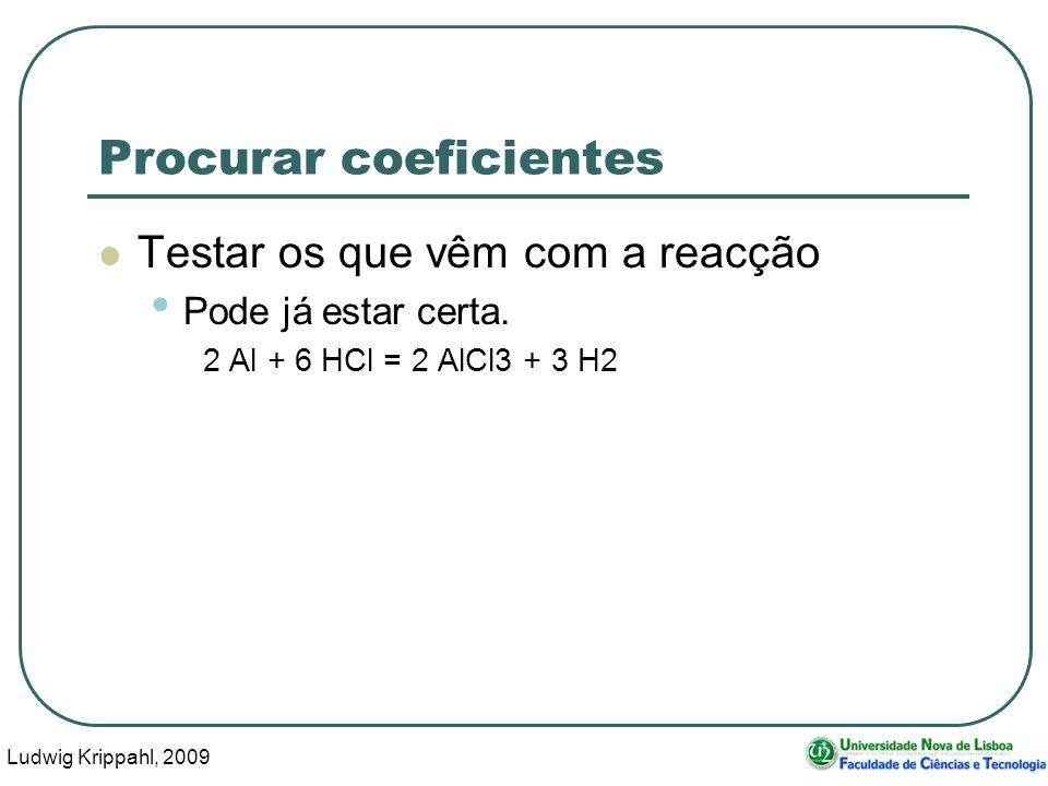 Ludwig Krippahl, 2009 18 Procurar coeficientes Testar os que vêm com a reacção Pode já estar certa.