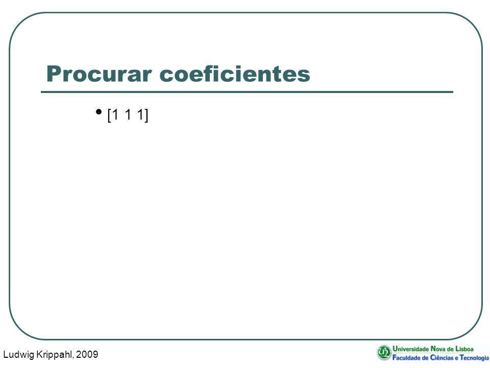 Ludwig Krippahl, 2009 20 Procurar coeficientes [1 1 1]