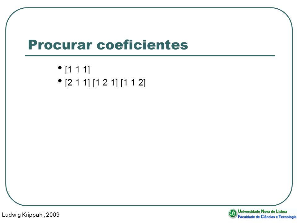 Ludwig Krippahl, 2009 21 Procurar coeficientes [1 1 1] [2 1 1] [1 2 1] [1 1 2]