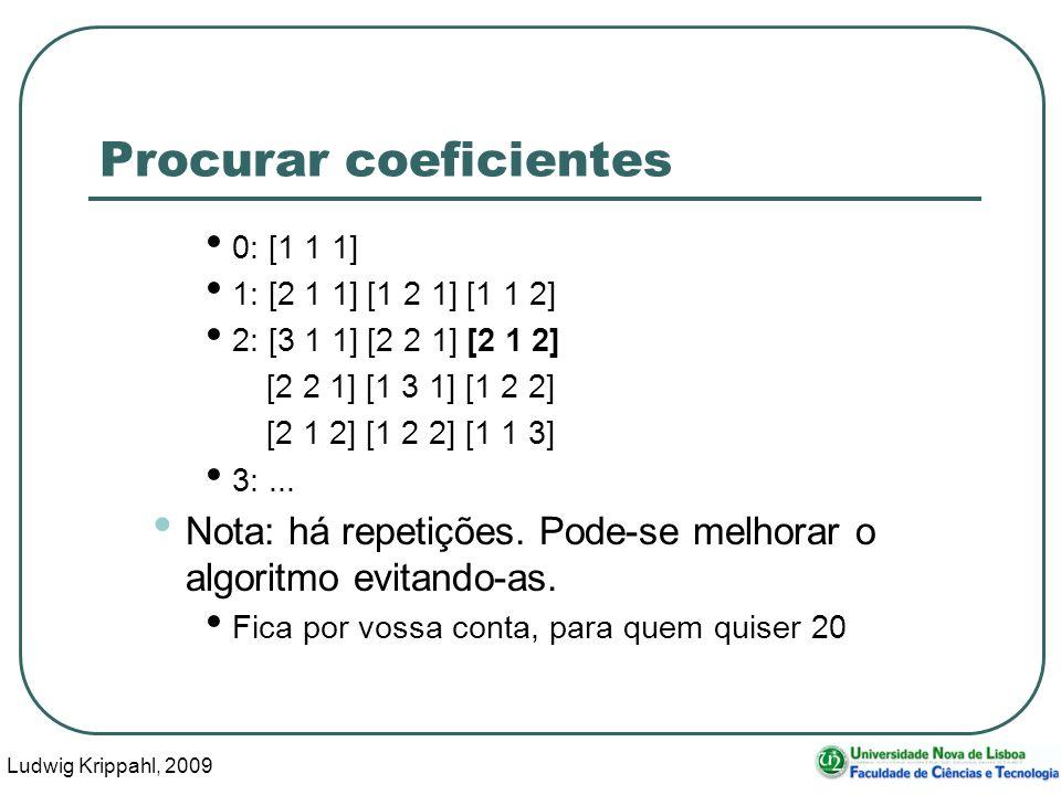 Ludwig Krippahl, 2009 23 Procurar coeficientes 0: [1 1 1] 1: [2 1 1] [1 2 1] [1 1 2] 2: [3 1 1] [2 2 1] [2 1 2] [2 2 1] [1 3 1] [1 2 2] [2 1 2] [1 2 2