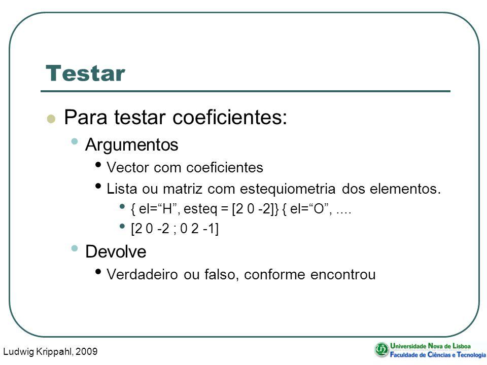 Ludwig Krippahl, 2009 25 Testar Para testar coeficientes: Argumentos Vector com coeficientes Lista ou matriz com estequiometria dos elementos.