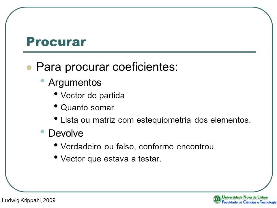 Ludwig Krippahl, 2009 26 Procurar Para procurar coeficientes: Argumentos Vector de partida Quanto somar Lista ou matriz com estequiometria dos elementos.