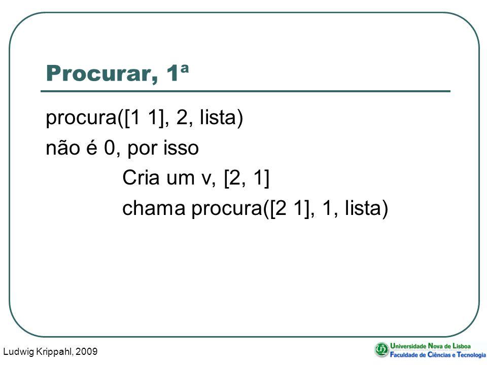 Ludwig Krippahl, 2009 28 Procurar, 1ª procura([1 1], 2, lista) não é 0, por isso Cria um v, [2, 1] chama procura([2 1], 1, lista)