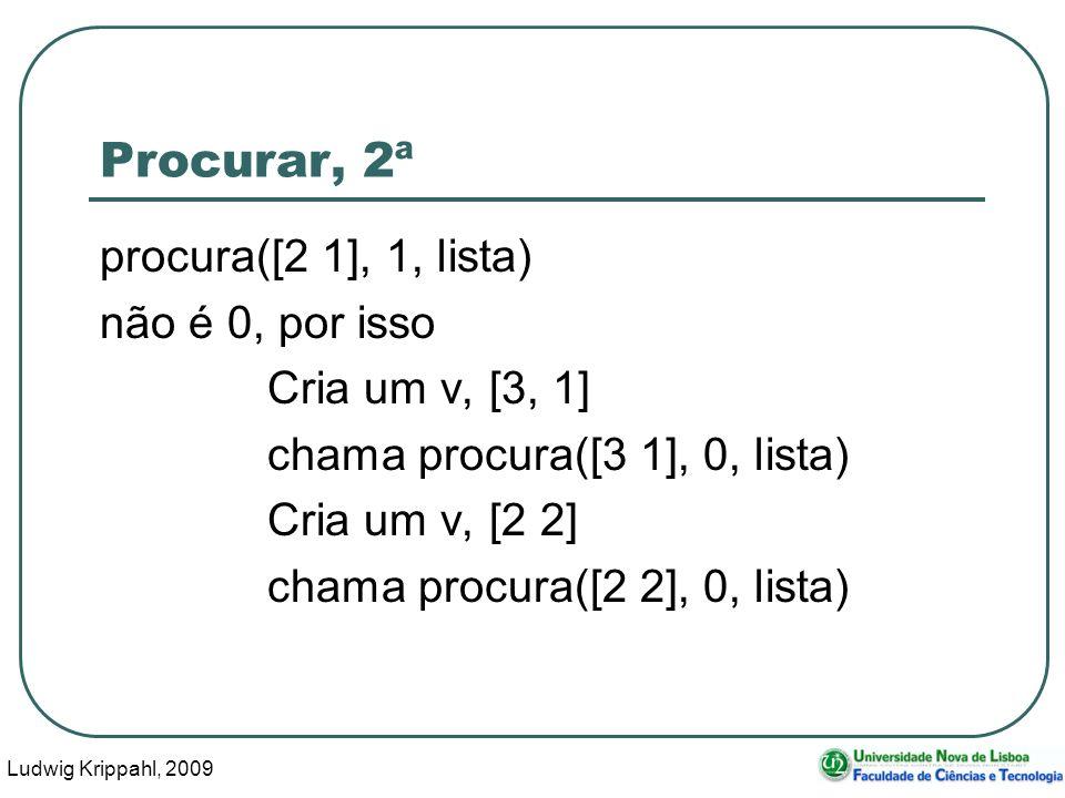 Ludwig Krippahl, 2009 31 Procurar, 2ª procura([2 1], 1, lista) não é 0, por isso Cria um v, [3, 1] chama procura([3 1], 0, lista) Cria um v, [2 2] chama procura([2 2], 0, lista)