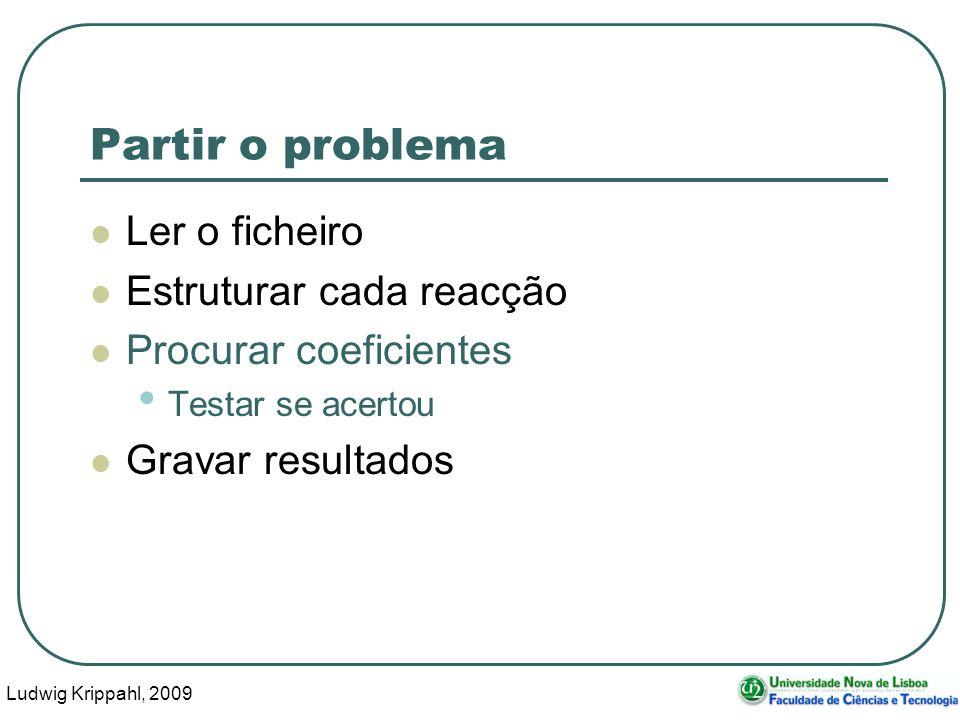 Ludwig Krippahl, 2009 35 Partir o problema Ler o ficheiro Estruturar cada reacção Procurar coeficientes Testar se acertou Gravar resultados