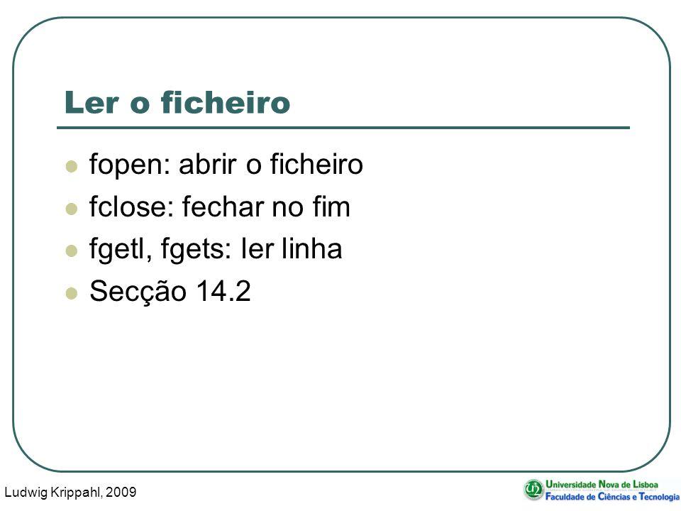 Ludwig Krippahl, 2009 36 Ler o ficheiro fopen: abrir o ficheiro fclose: fechar no fim fgetl, fgets: ler linha Secção 14.2
