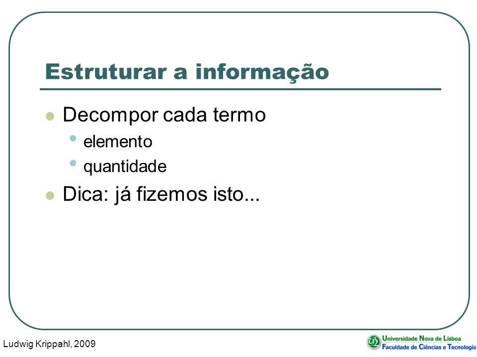 Ludwig Krippahl, 2009 40 Estruturar a informação Decompor cada termo elemento quantidade Dica: já fizemos isto...