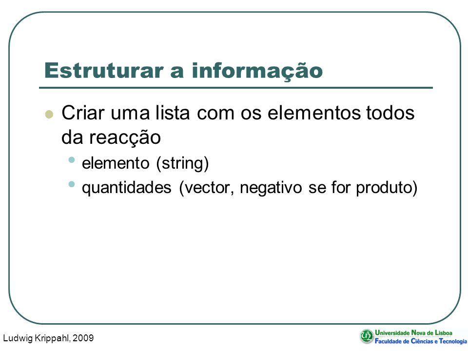 Ludwig Krippahl, 2009 41 Estruturar a informação Criar uma lista com os elementos todos da reacção elemento (string) quantidades (vector, negativo se for produto)