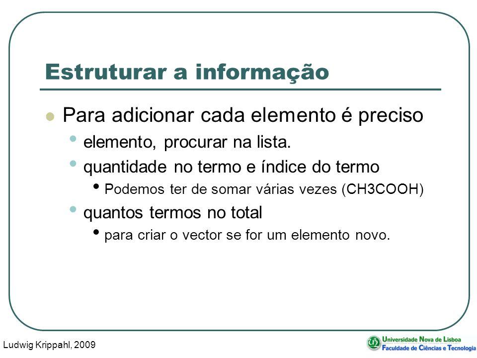 Ludwig Krippahl, 2009 42 Estruturar a informação Para adicionar cada elemento é preciso elemento, procurar na lista. quantidade no termo e índice do t