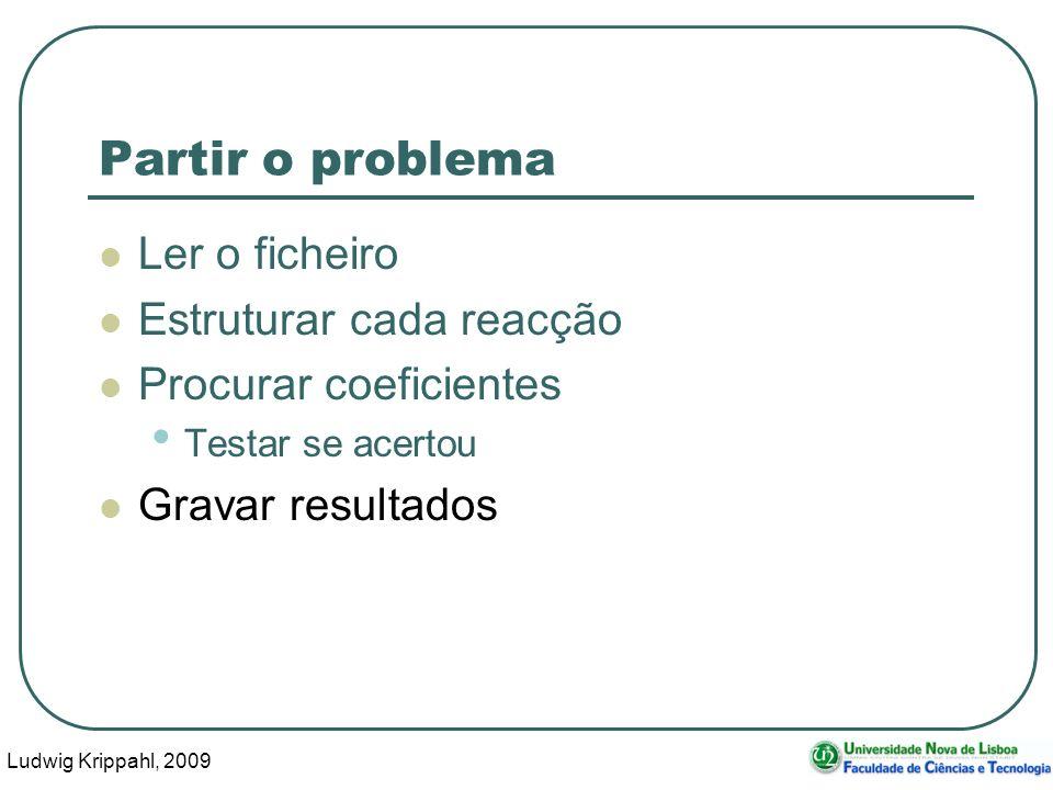 Ludwig Krippahl, 2009 43 Partir o problema Ler o ficheiro Estruturar cada reacção Procurar coeficientes Testar se acertou Gravar resultados