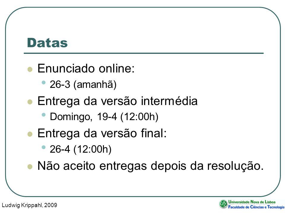 Ludwig Krippahl, 2009 45 Datas Enunciado online: 26-3 (amanhã) Entrega da versão intermédia Domingo, 19-4 (12:00h) Entrega da versão final: 26-4 (12:00h) Não aceito entregas depois da resolução.
